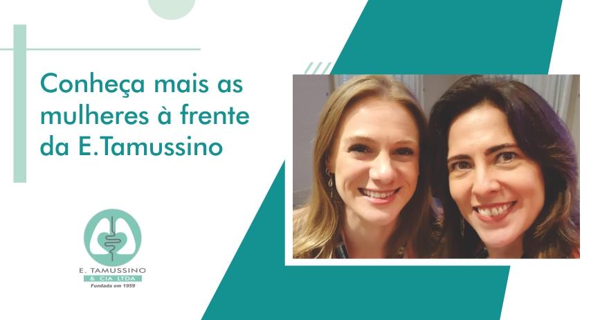 Conheça as mulheres à frente da E.Tamussino